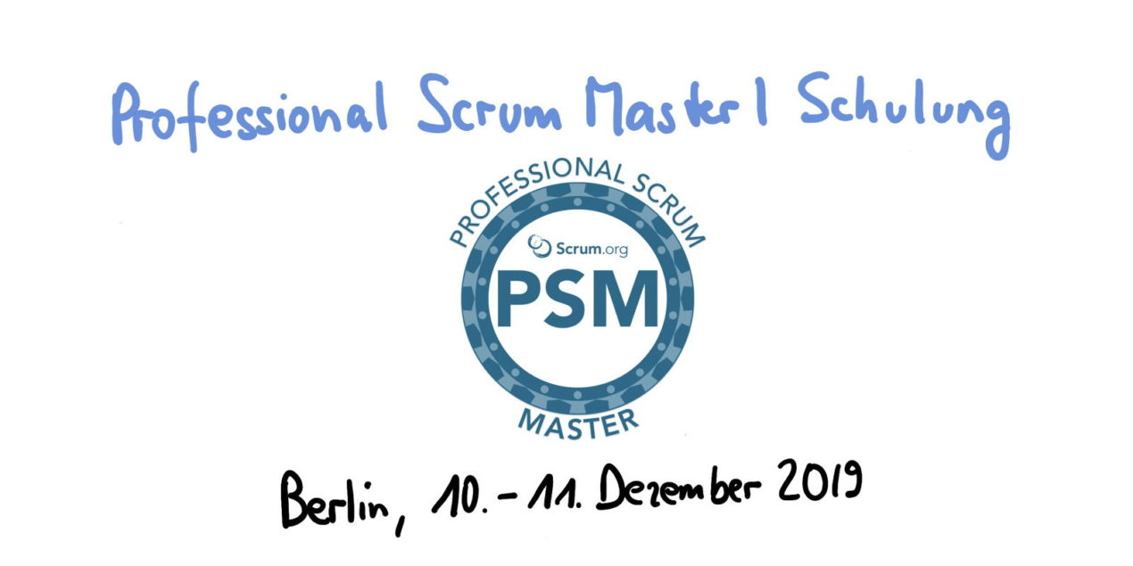 📅 Professional Scrum Master Training PSM I — Berlin, December 10-11, 2019