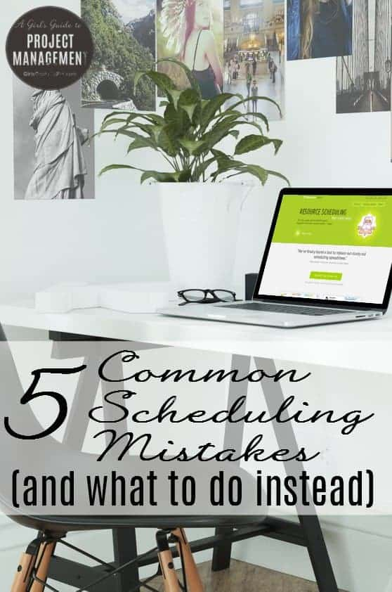 5 Common Scheduling Mistakes (and What to do Instead)