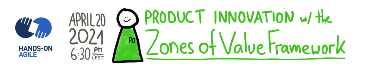 Hands-on Agile #31: Drive Product Innovation with the Zones of Value Framework — April 20, 2021