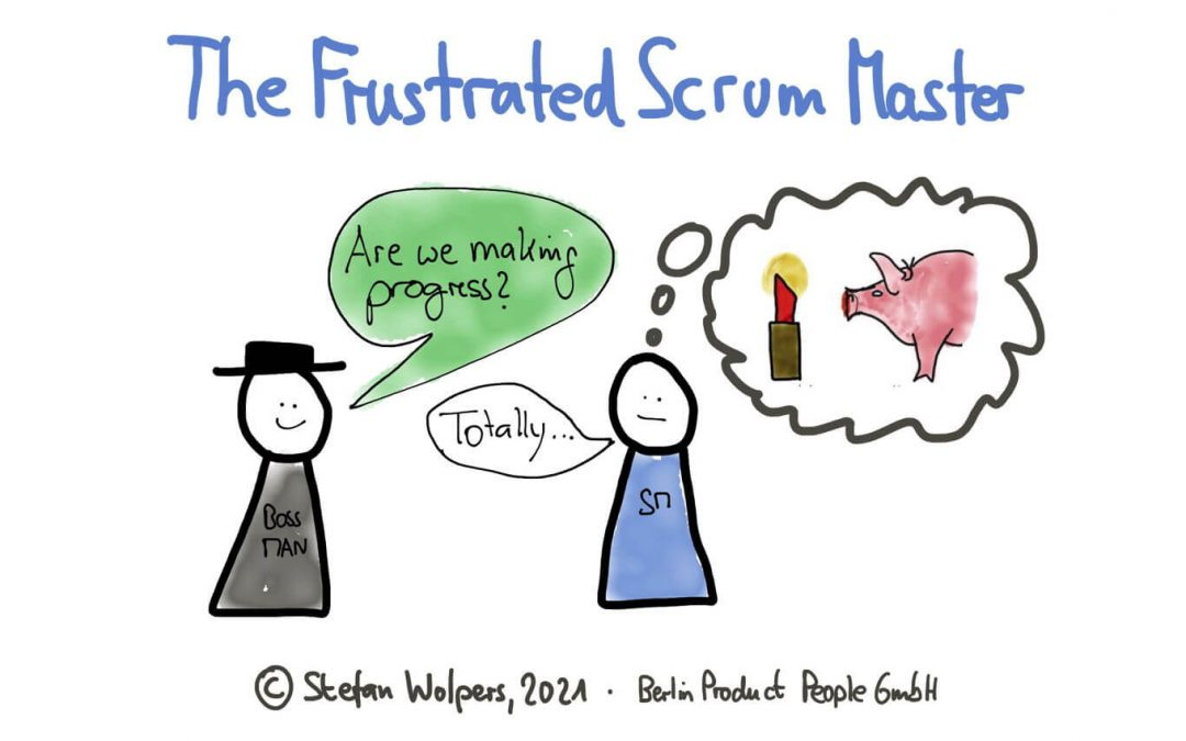 The Frustrated Scrum Master —When all the Effort Leads Nowhere