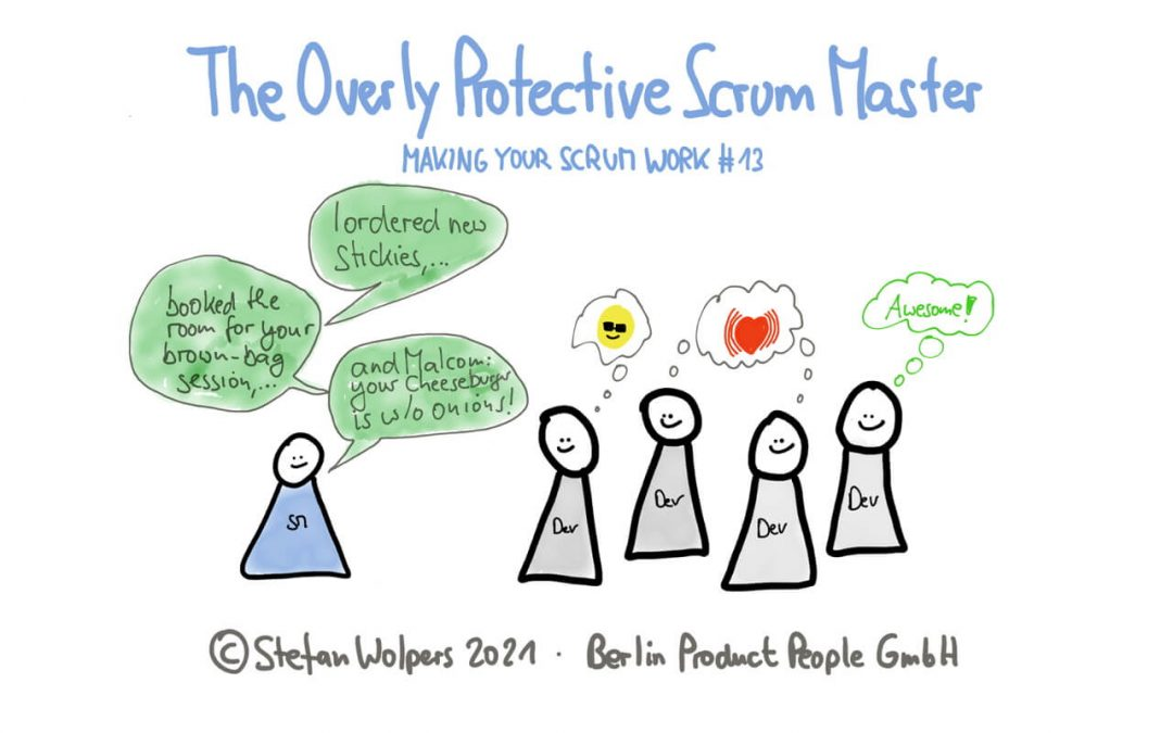When the Scrum Master Fails by Being Overly Protective  — Making Your Scrum Work #13
