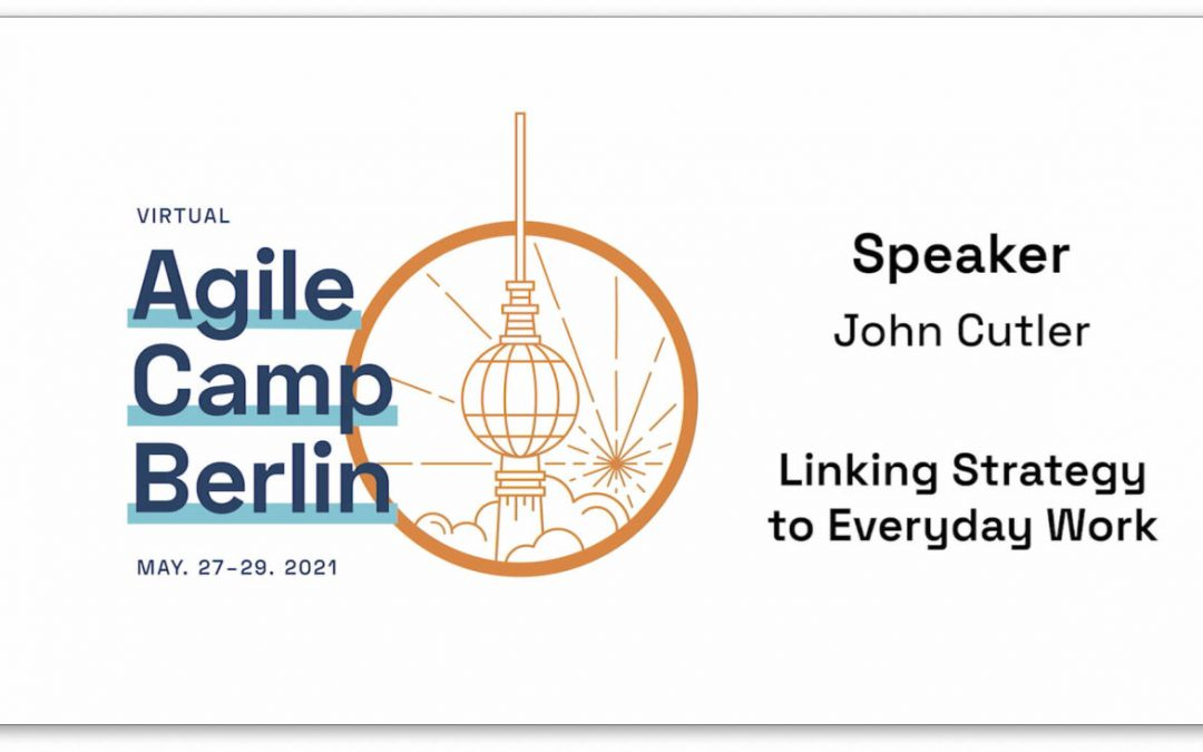 Linking Strategy to Everyday Work — John Cutler at the Agile Camp Berlin 2021